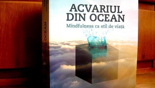 Acvariul din ocean. Mindfulness ca stil de viață reprezintă un ghid spiritual care trebuie citit cu mintea și analizat cu sufletul. Este o carte scrisă pentru suflet, în care totodată vei regăsi cuvinte sănătoase pentru a-ți hrăni mintea.
